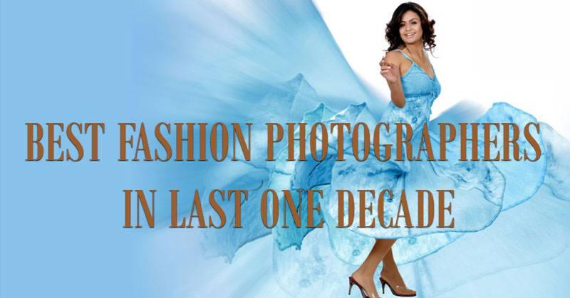 Best Fashion Photographers in Last One Decade